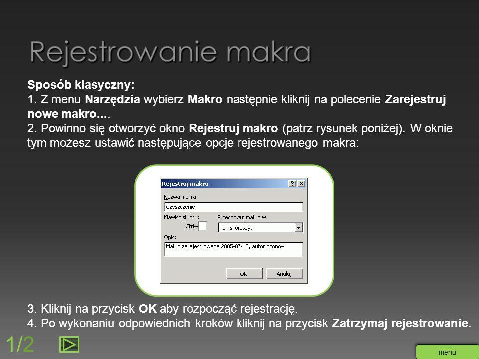 Sposób klasyczny: 1. Z menu Narzędzia wybierz Makro następnie kliknij na polecenie Zarejestruj nowe makro.... 2. Powinno się otworzyć okno Rejestruj m