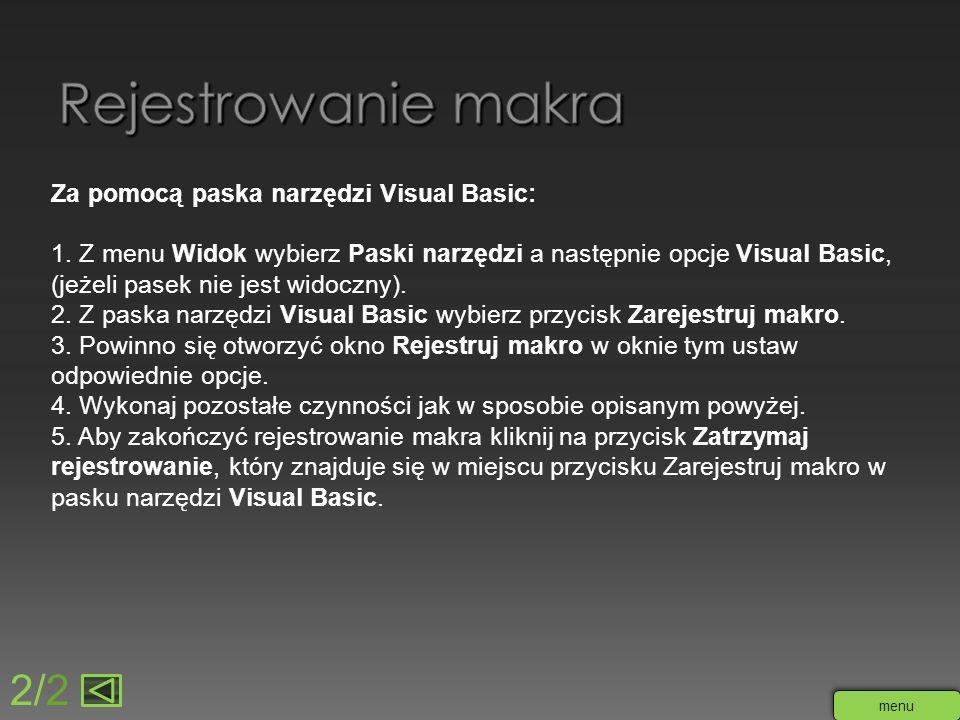 Za pomocą paska narzędzi Visual Basic: 1. Z menu Widok wybierz Paski narzędzi a następnie opcje Visual Basic, (jeżeli pasek nie jest widoczny). 2. Z p