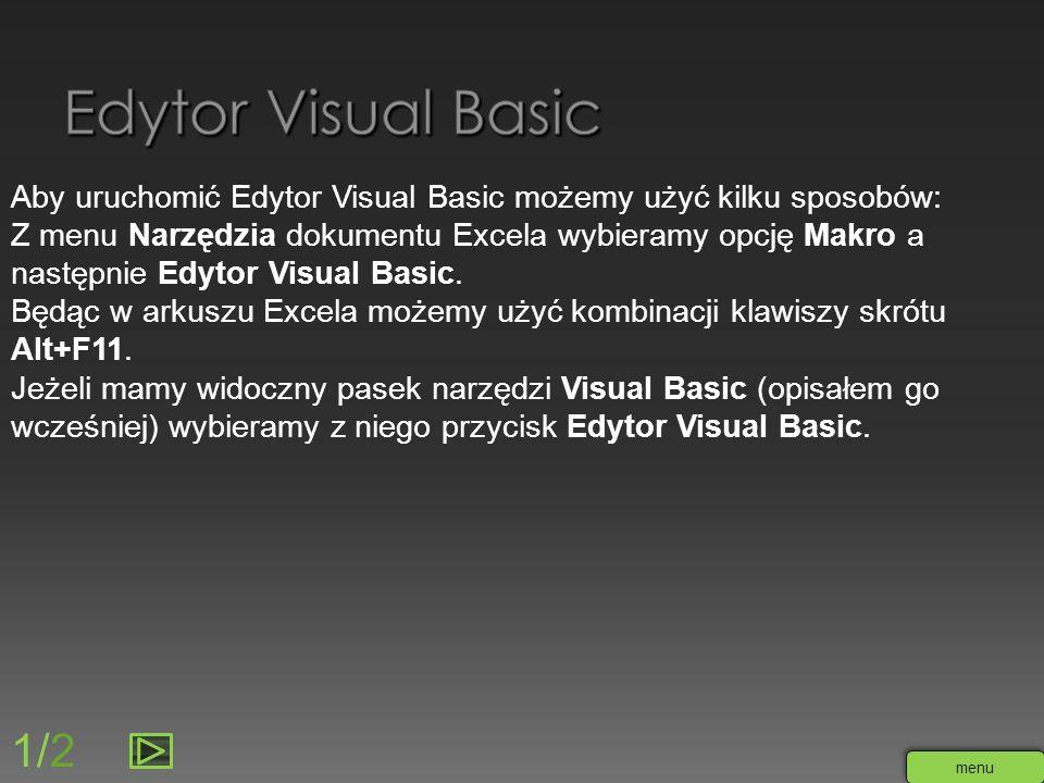 Aby uruchomić Edytor Visual Basic możemy użyć kilku sposobów: Z menu Narzędzia dokumentu Excela wybieramy opcję Makro a następnie Edytor Visual Basic.