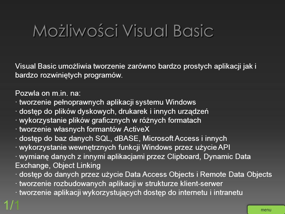 Visual Basic umożliwia tworzenie zarówno bardzo prostych aplikacji jak i bardzo rozwiniętych programów. Pozwla on m.in. na: · tworzenie pełnoprawnych