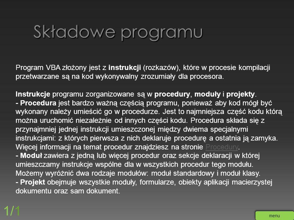 Program VBA złożony jest z instrukcji (rozkazów), które w procesie kompilacji przetwarzane są na kod wykonywalny zrozumiały dla procesora. Instrukcje