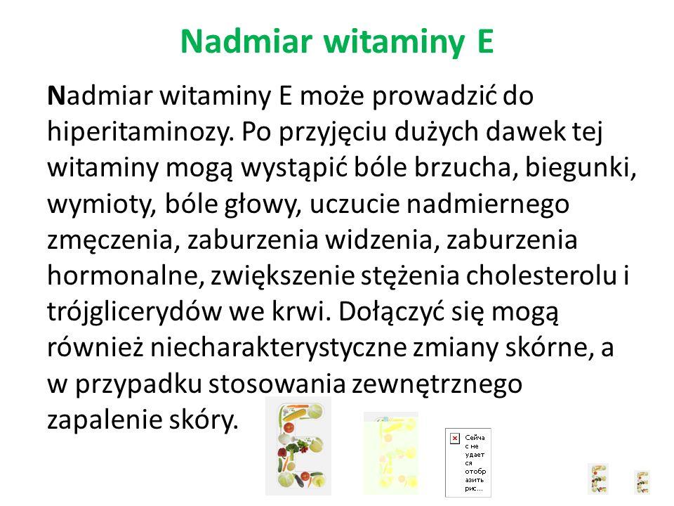 Nadmiar witaminy E Nadmiar witaminy E może prowadzić do hiperitaminozy.