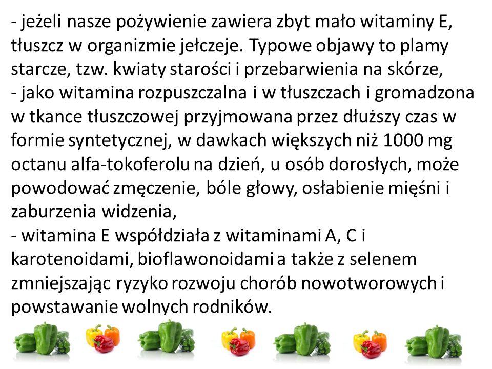 - jeżeli nasze pożywienie zawiera zbyt mało witaminy E, tłuszcz w organizmie jełczeje.