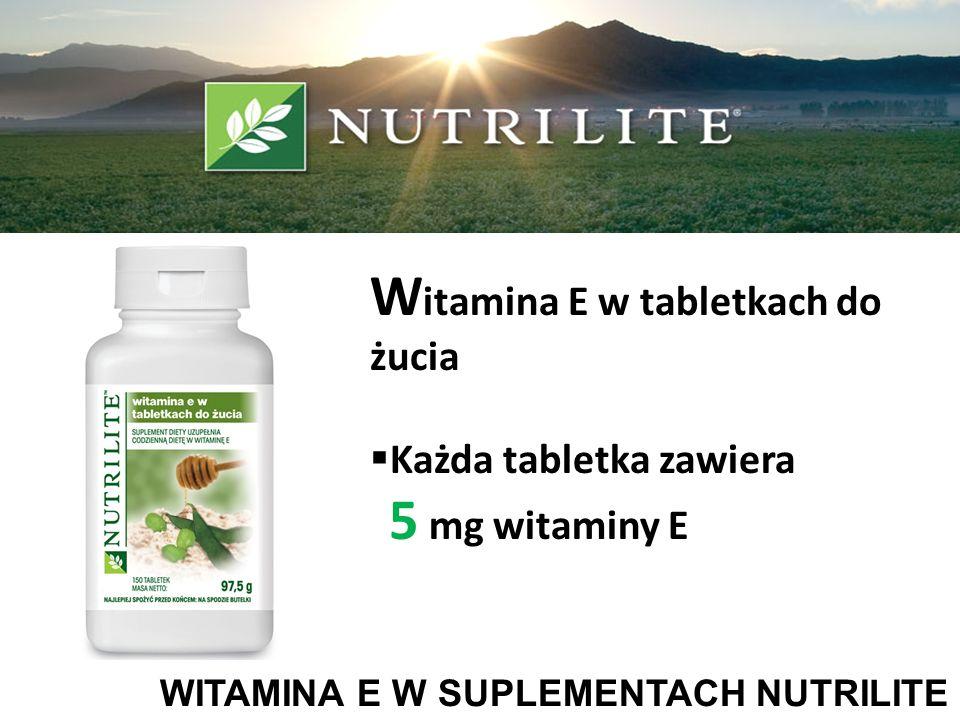 WITAMINA E W SUPLEMENTACH NUTRILITE W itamina E w tabletkach do żucia Każda tabletka zawiera 5 mg witaminy E