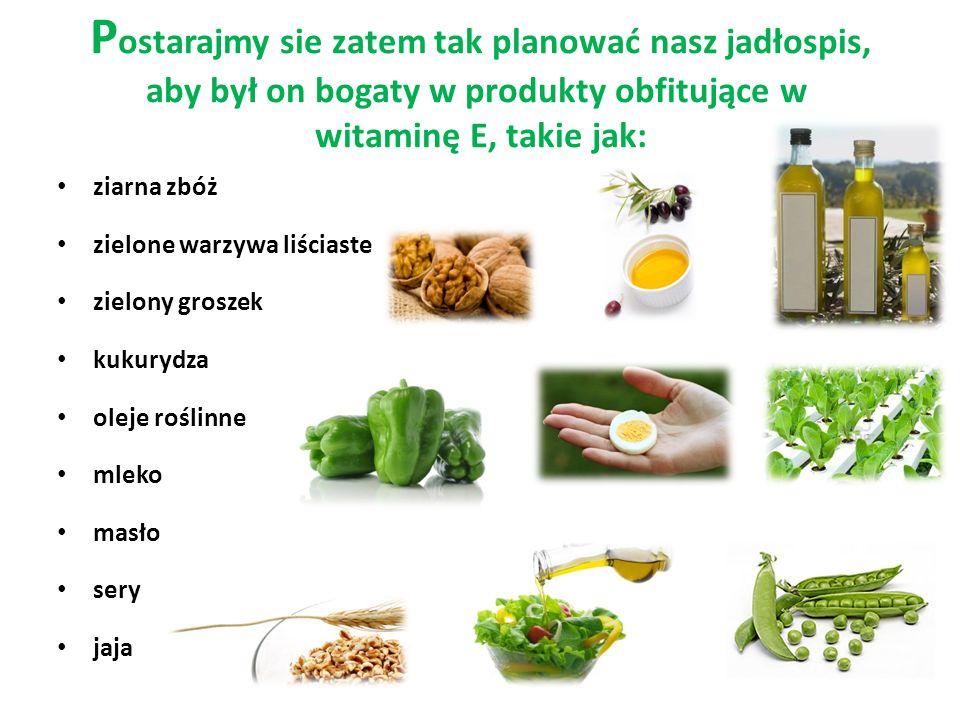 P ostarajmy sie zatem tak planować nasz jadłospis, aby był on bogaty w produkty obfitujące w witaminę E, takie jak: ziarna zbóż zielone warzywa liściaste zielony groszek kukurydza oleje roślinne mleko masło sery jaja