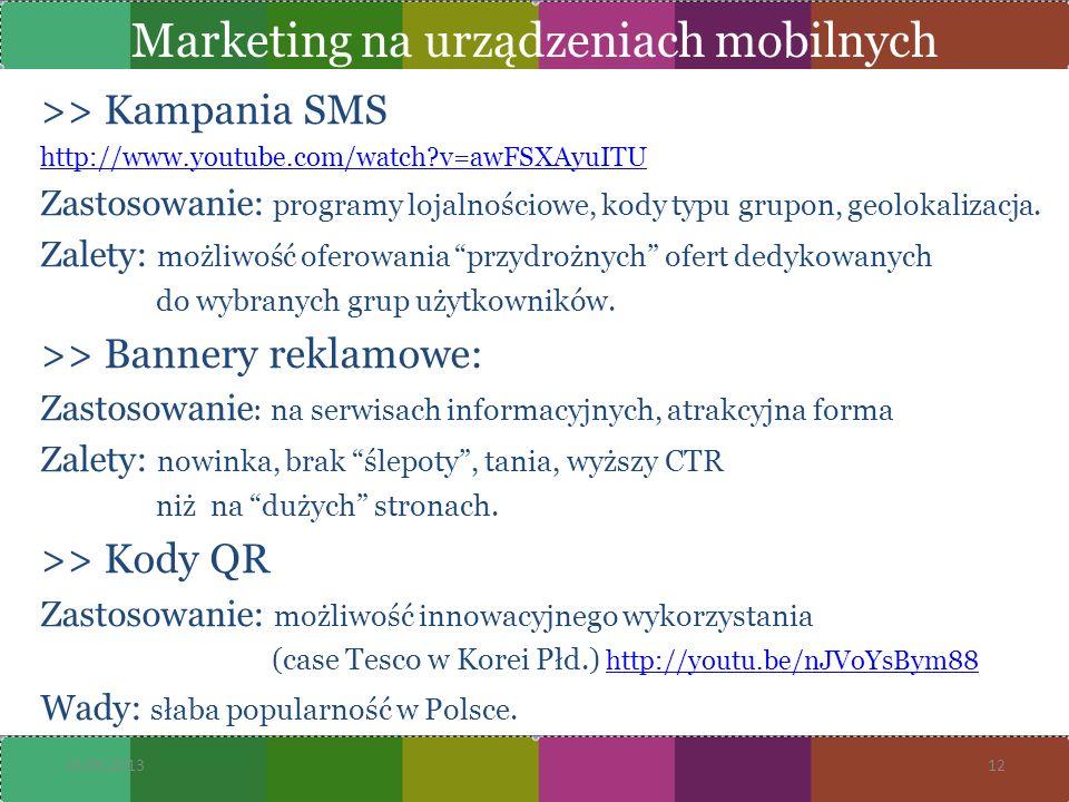 16.05.201312 >> Kampania SMS http://www.youtube.com/watch?v=awFSXAyuITU Zastosowanie: programy lojalnościowe, kody typu grupon, geolokalizacja. Zalety