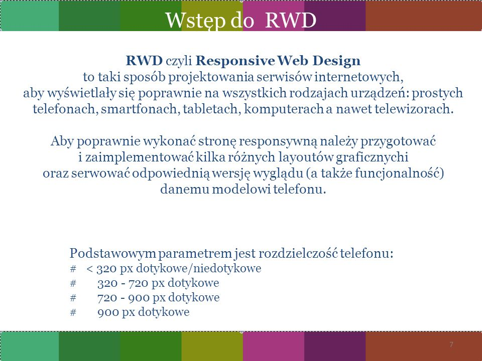 RWD czyli Responsive Web Design to taki sposób projektowania serwisów internetowych, aby wyświetlały się poprawnie na wszystkich rodzajach urządzeń: p