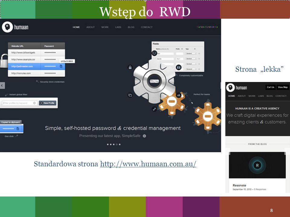 Strona lekka Standardowa strona http://www.humaan.com.au/ 8 Wstęp do RWD