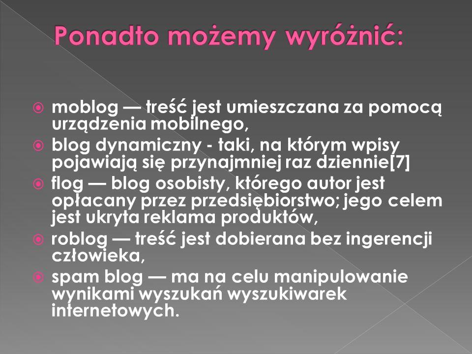 moblog treść jest umieszczana za pomocą urządzenia mobilnego, blog dynamiczny - taki, na którym wpisy pojawiają się przynajmniej raz dziennie[7] flog