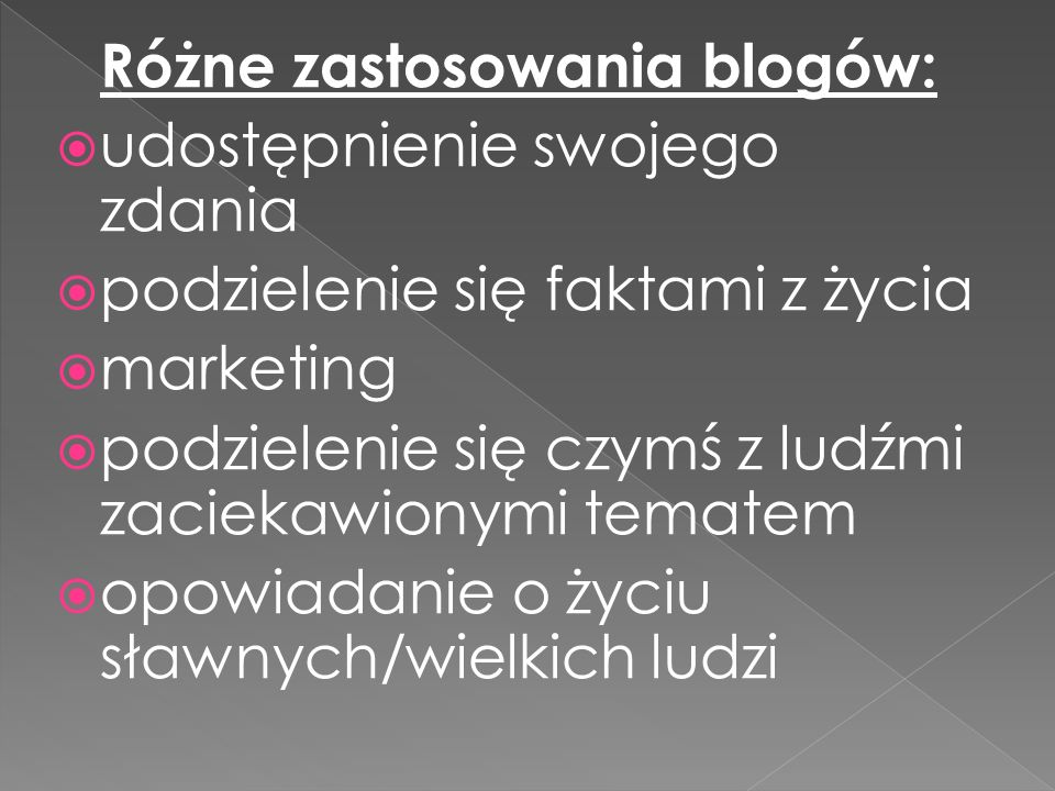 Różne zastosowania blogów: udostępnienie swojego zdania podzielenie się faktami z życia marketing podzielenie się czymś z ludźmi zaciekawionymi temate