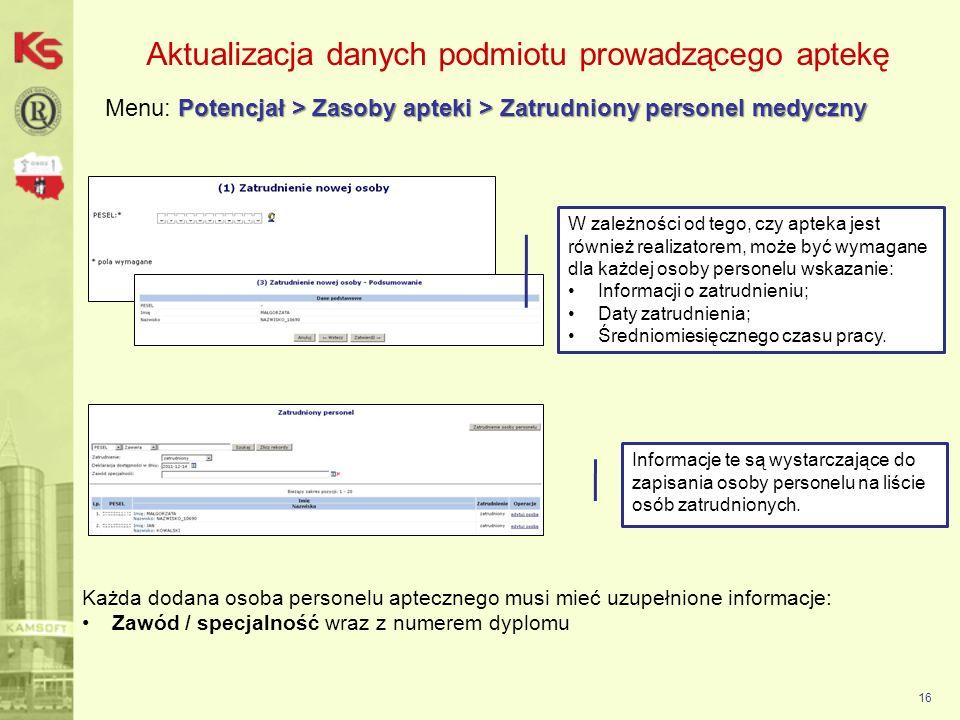 16 W zależności od tego, czy apteka jest również realizatorem, może być wymagane dla każdej osoby personelu wskazanie: Informacji o zatrudnieniu; Daty