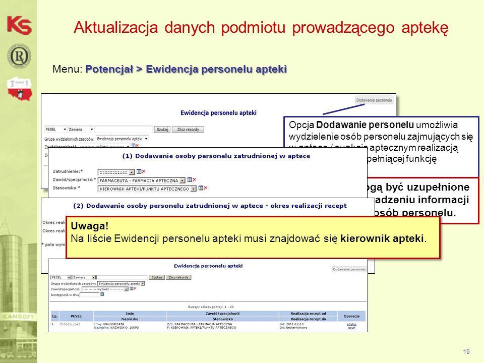 Aktualizacja danych podmiotu prowadzącego aptekę Potencjał > Ewidencja personelu apteki Menu: Potencjał > Ewidencja personelu apteki 19 Opcja Dodawani