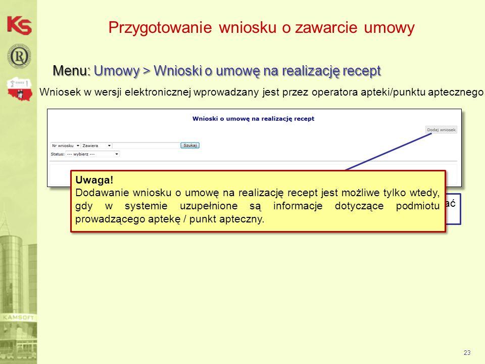 Przygotowanie wniosku o zawarcie umowy Menu: Umowy > Wnioski o umowę na realizację recept 23 Wniosek w wersji elektronicznej wprowadzany jest przez op
