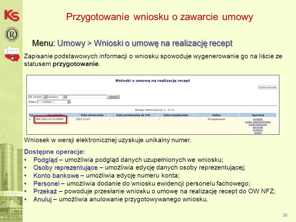 Przygotowanie wniosku o zawarcie umowy Menu: Umowy > Wnioski o umowę na realizację recept 26 Zapisanie podstawowych informacji o wniosku spowoduje wyg
