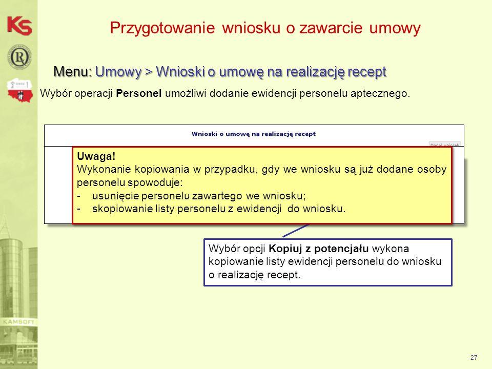 27 Przygotowanie wniosku o zawarcie umowy Menu: Umowy > Wnioski o umowę na realizację recept Wybór operacji Personel umożliwi dodanie ewidencji person