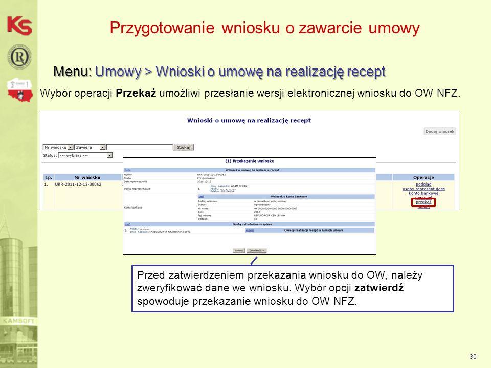 30 Przygotowanie wniosku o zawarcie umowy Menu: Umowy > Wnioski o umowę na realizację recept Wybór operacji Przekaż umożliwi przesłanie wersji elektro