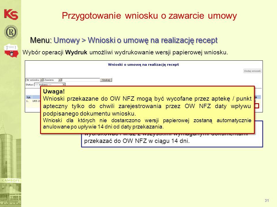 31 Przygotowanie wniosku o zawarcie umowy Menu: Umowy > Wnioski o umowę na realizację recept Wybór operacji Wydruk umożliwi wydrukowanie wersji papier