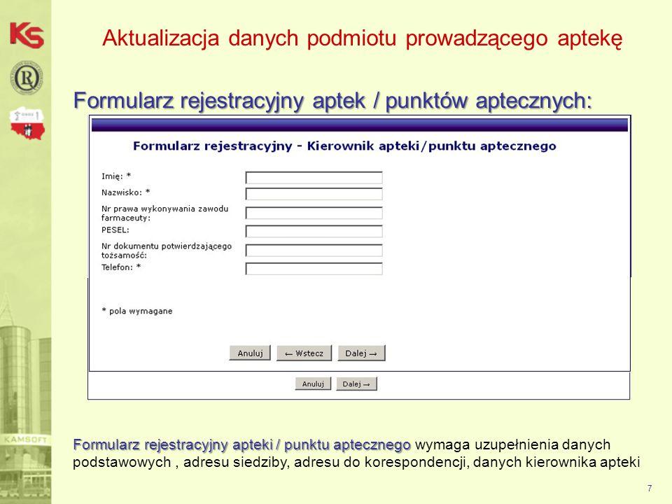 Aktualizacja danych podmiotu prowadzącego aptekę Formularz rejestracyjny aptek / punktów aptecznych: 8 … a także danych podmiotu prowadzącego (dane podstawowe, dane teleadresowe), wpisy do rejestrów, zezwolenia oraz dane administratora zarządzającego kontem w imieniu podmiotu.