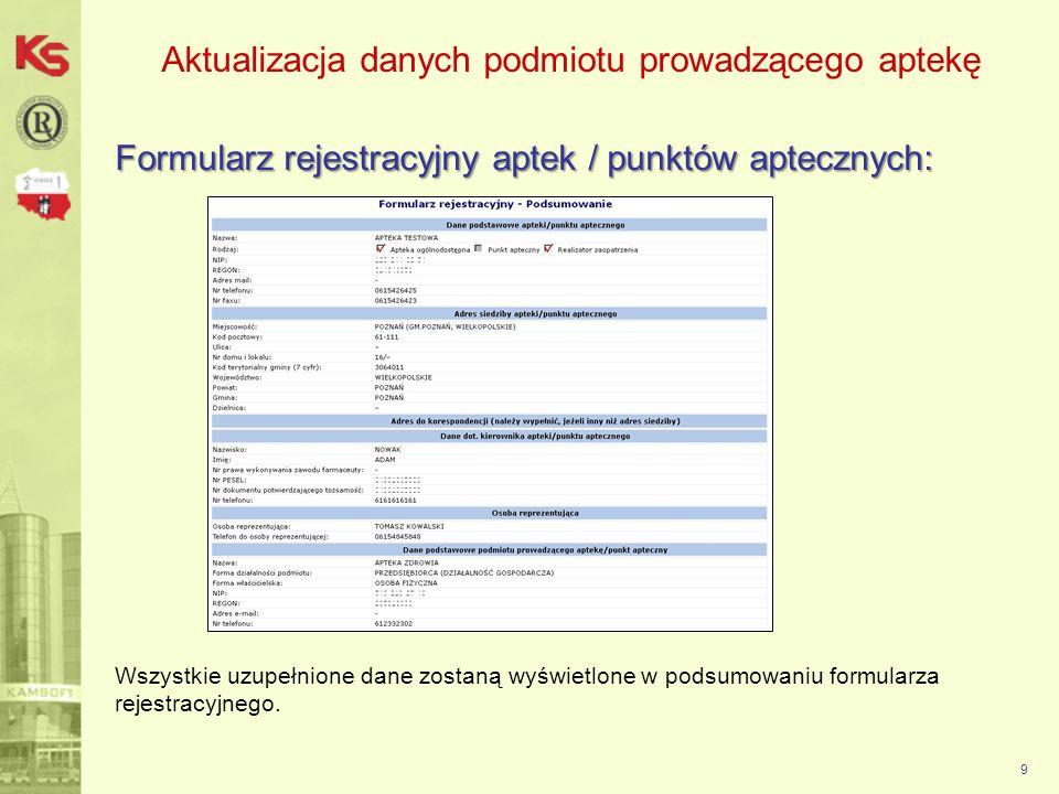 Aktualizacja danych podmiotu prowadzącego aptekę Formularz rejestracyjny aptek / punktów aptecznych: 9 Wszystkie uzupełnione dane zostaną wyświetlone