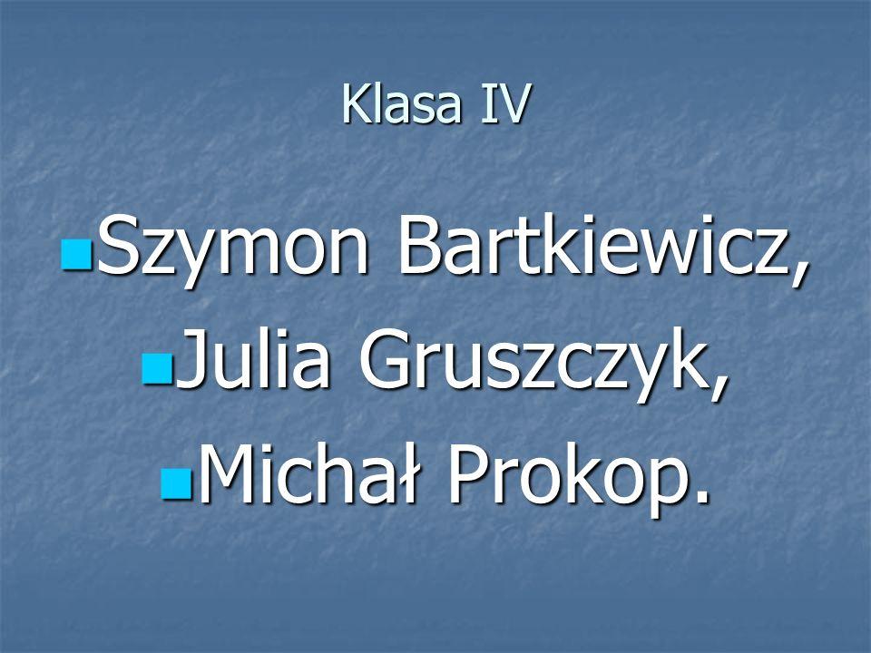 Klasa IV Szymon Bartkiewicz, Szymon Bartkiewicz, Julia Gruszczyk, Julia Gruszczyk, Michał Prokop. Michał Prokop.