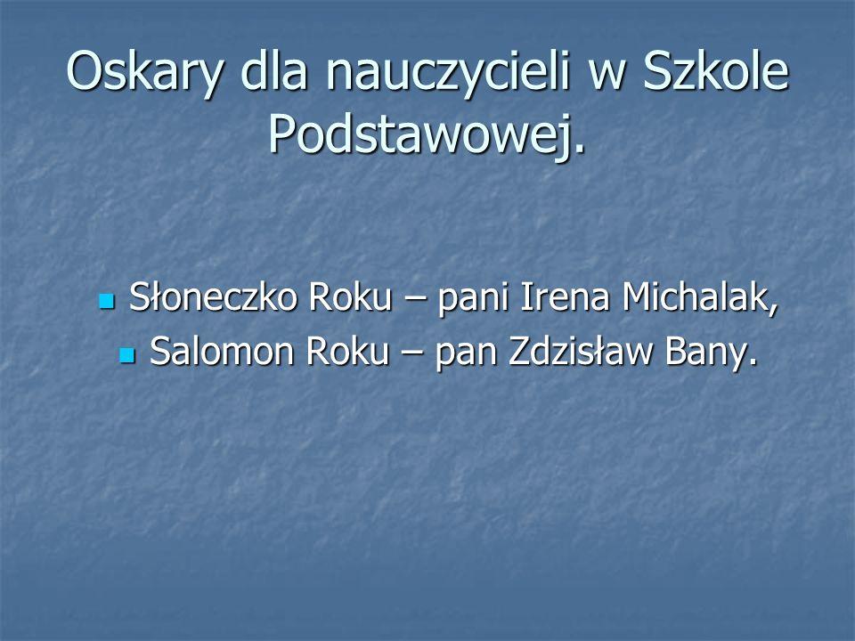 Oskary dla nauczycieli w Szkole Podstawowej. Słoneczko Roku – pani Irena Michalak, Słoneczko Roku – pani Irena Michalak, Salomon Roku – pan Zdzisław B