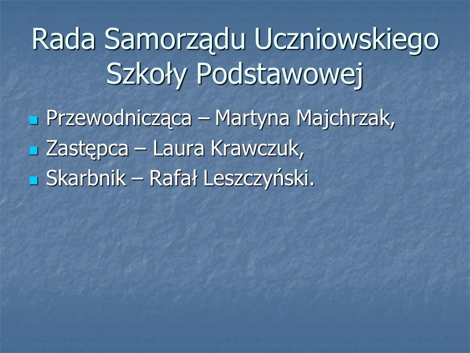Rada Samorządu Uczniowskiego Szkoły Podstawowej Przewodnicząca – Martyna Majchrzak, Przewodnicząca – Martyna Majchrzak, Zastępca – Laura Krawczuk, Zas