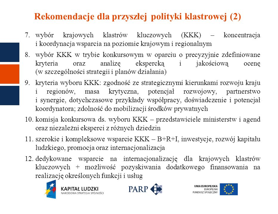 Rekomendacje dla przyszłej polityki klastrowej (2) 7.wybór krajowych klastrów kluczowych (KKK) – koncentracja i koordynacja wsparcia na poziomie krajo