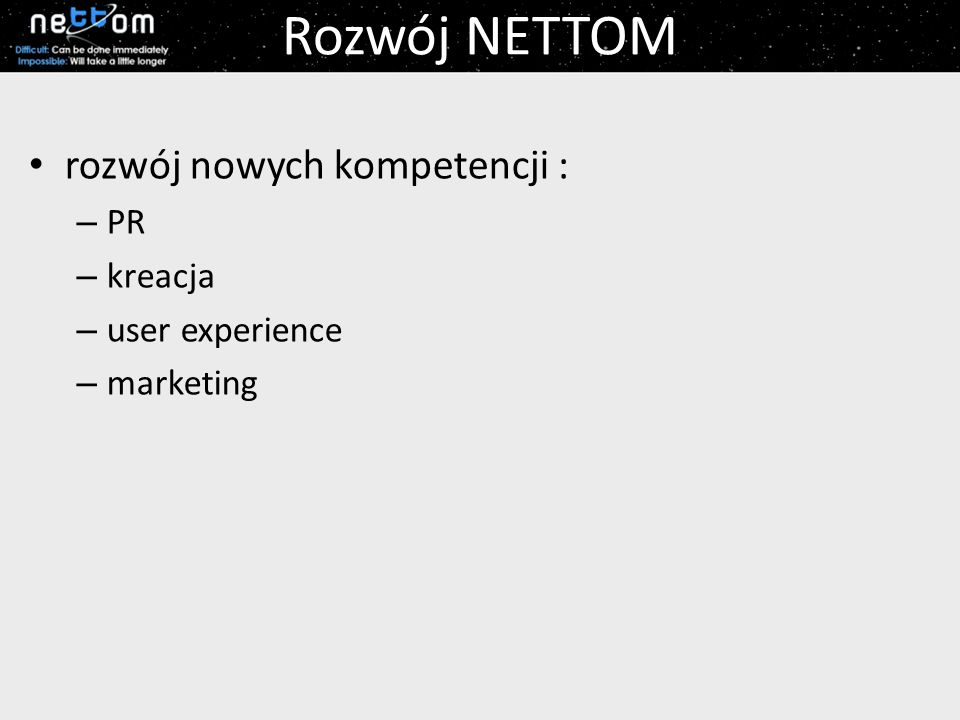Rozwój NETTOM rozwój nowych kompetencji : – PR – kreacja – user experience – marketing