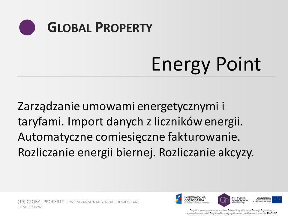 (19) GLOBAL PROPERTY - SYSTEM ZARZĄDZANIA NIERUCHOMOŚCIAMI KOMERCYJNYMI Projekt współfinansowany ze środków Europejskiego Funduszu Rozwoju Regionalnego w ramach działania 8.1 Programu Operacyjnego Innowacyjna Gospodarka na lata 2007-2013 G LOBAL P ROPERTY Zarządzanie umowami energetycznymi i taryfami.