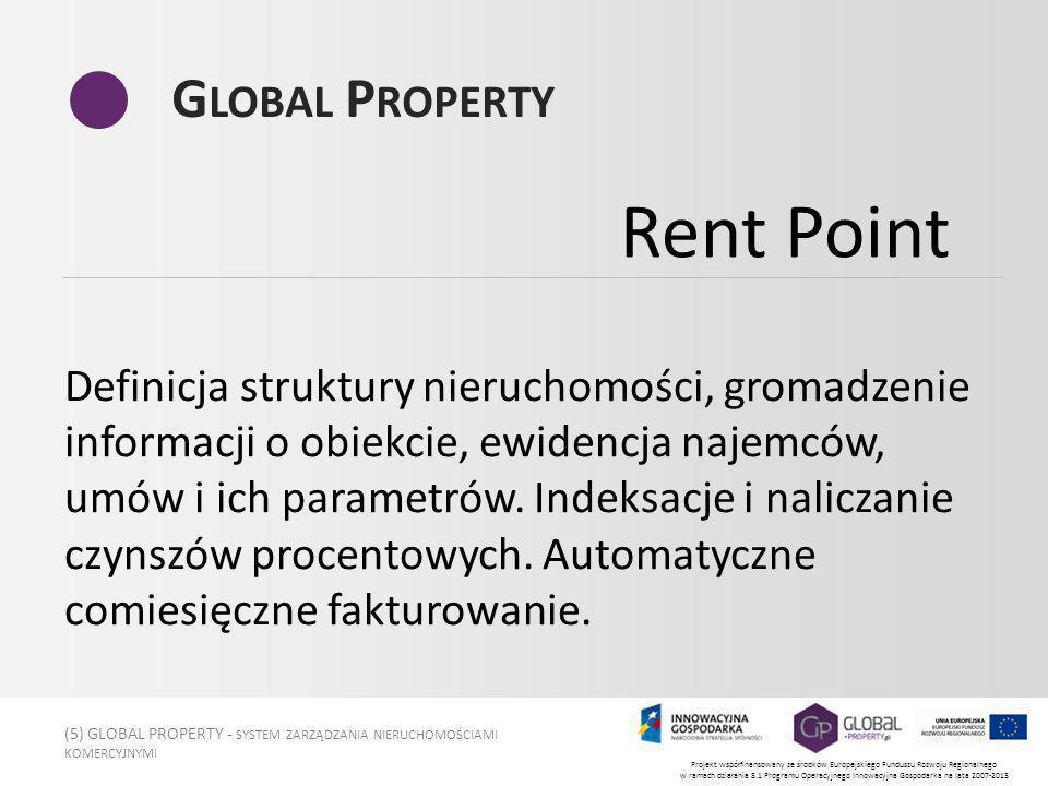(5) GLOBAL PROPERTY - SYSTEM ZARZĄDZANIA NIERUCHOMOŚCIAMI KOMERCYJNYMI Projekt współfinansowany ze środków Europejskiego Funduszu Rozwoju Regionalnego w ramach działania 8.1 Programu Operacyjnego Innowacyjna Gospodarka na lata 2007-2013 G LOBAL P ROPERTY Definicja struktury nieruchomości, gromadzenie informacji o obiekcie, ewidencja najemców, umów i ich parametrów.