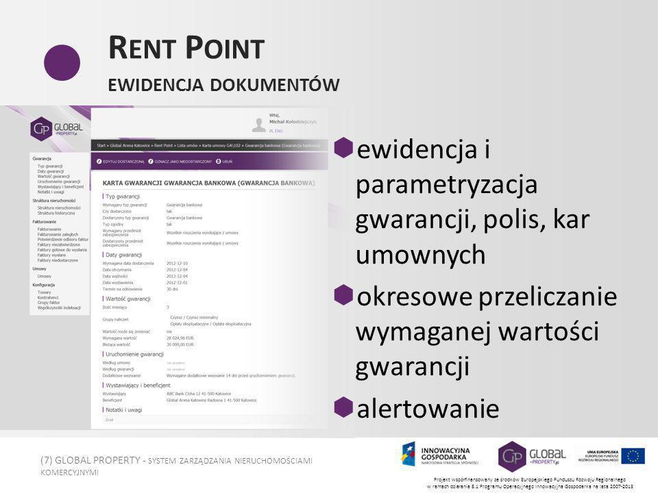 (8) GLOBAL PROPERTY - SYSTEM ZARZĄDZANIA NIERUCHOMOŚCIAMI KOMERCYJNYMI Projekt współfinansowany ze środków Europejskiego Funduszu Rozwoju Regionalnego w ramach działania 8.1 Programu Operacyjnego Innowacyjna Gospodarka na lata 2007-2013 R ENT P OINT AUTOMATYCZNE NALICZENIA automatyzacja naliczeń dowolne tytuły naliczeń fakturowanie w PLN i EUR skomplikowane przewalutowania limity kursowe rabaty, czynsze kroczące szczególne zapisy w umowach
