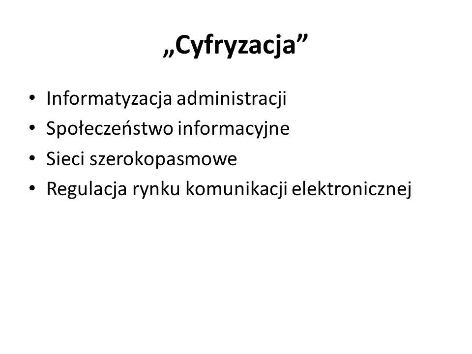 Cyfryzacja Informatyzacja administracji Społeczeństwo informacyjne Sieci szerokopasmowe Regulacja rynku komunikacji elektronicznej