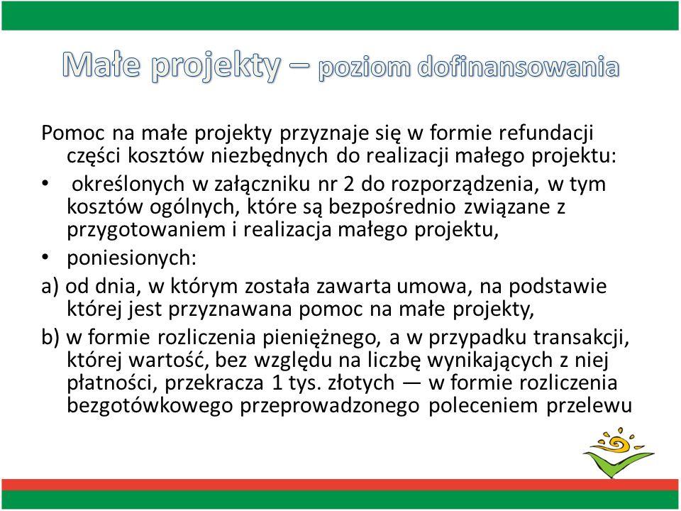 Pomoc na małe projekty przyznaje się w formie refundacji części kosztów niezbędnych do realizacji małego projektu: określonych w załączniku nr 2 do ro