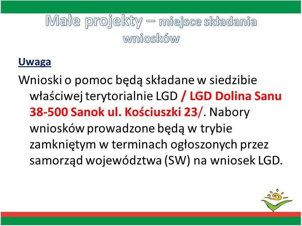 Uwaga Wnioski o pomoc będą składane w siedzibie właściwej terytorialnie LGD / LGD Dolina Sanu 38-500 Sanok ul. Kościuszki 23/. Nabory wniosków prowadz