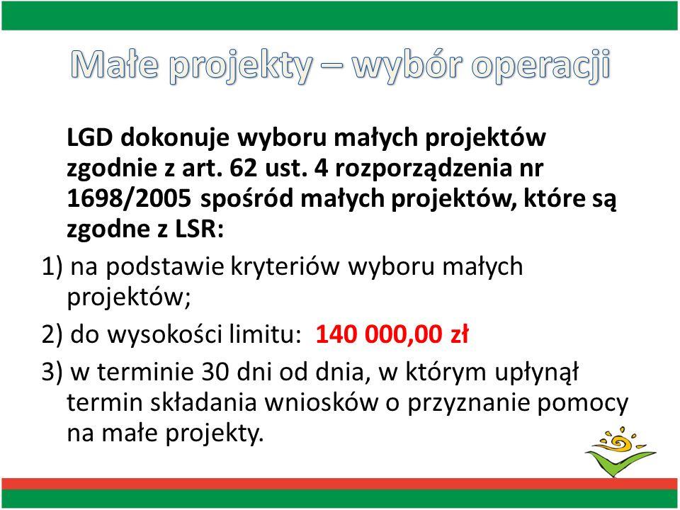 LGD dokonuje wyboru małych projektów zgodnie z art. 62 ust. 4 rozporządzenia nr 1698/2005 spośród małych projektów, które są zgodne z LSR: 1) na podst