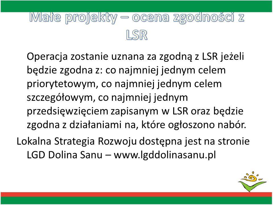 Operacja zostanie uznana za zgodną z LSR jeżeli będzie zgodna z: co najmniej jednym celem priorytetowym, co najmniej jednym celem szczegółowym, co naj