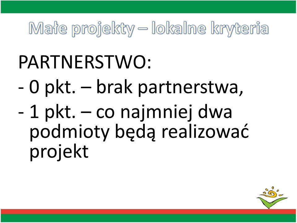 PARTNERSTWO: -0 pkt. – brak partnerstwa, -1 pkt. – co najmniej dwa podmioty będą realizować projekt