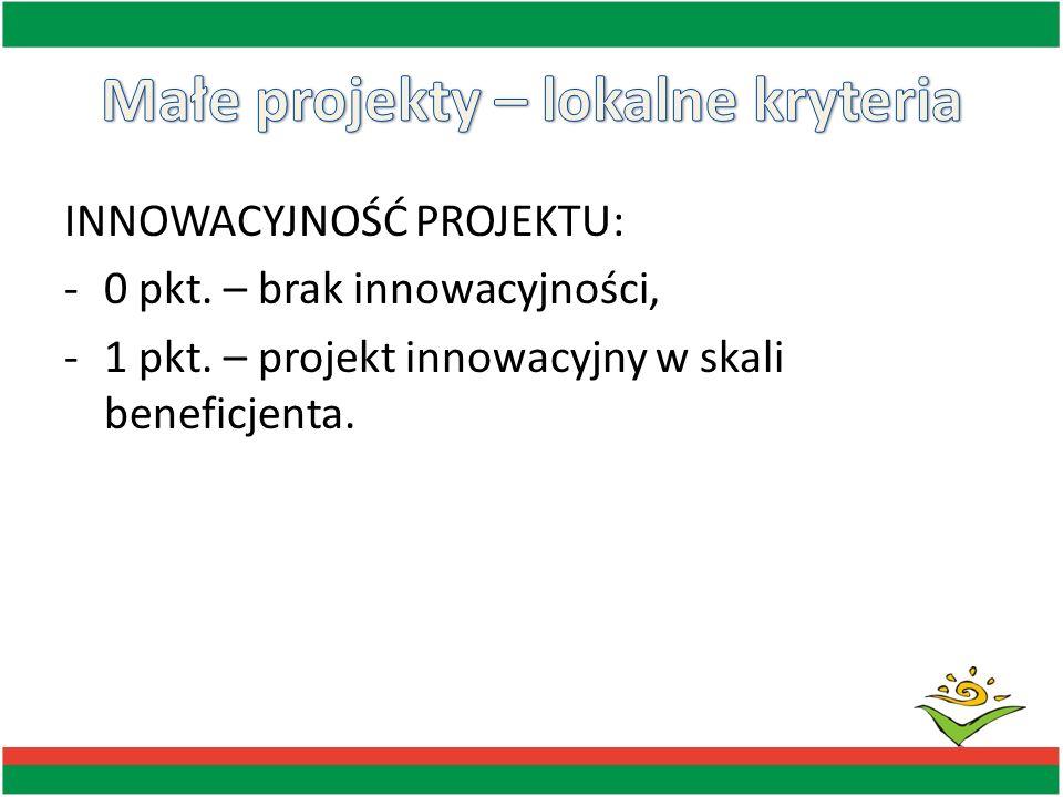INNOWACYJNOŚĆ PROJEKTU: -0 pkt. – brak innowacyjności, -1 pkt. – projekt innowacyjny w skali beneficjenta.