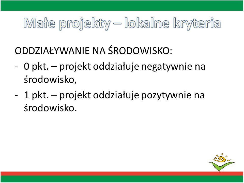 ODDZIAŁYWANIE NA ŚRODOWISKO: -0 pkt. – projekt oddziałuje negatywnie na środowisko, -1 pkt. – projekt oddziałuje pozytywnie na środowisko.