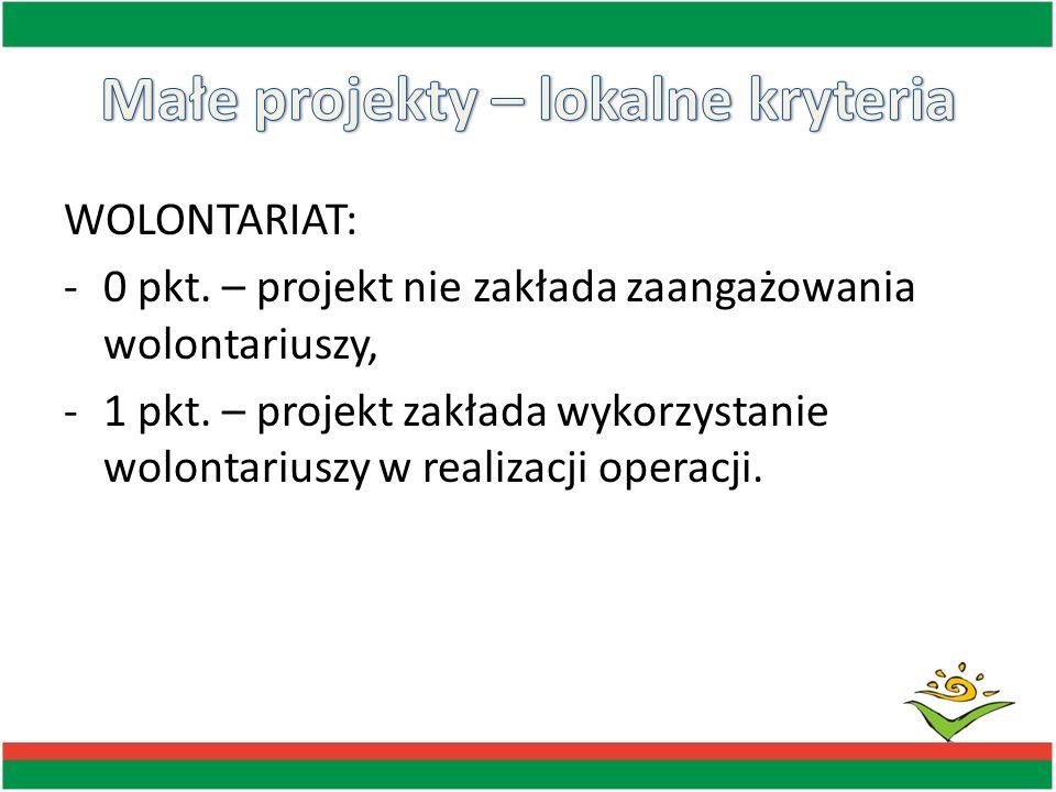WOLONTARIAT: -0 pkt. – projekt nie zakłada zaangażowania wolontariuszy, -1 pkt. – projekt zakłada wykorzystanie wolontariuszy w realizacji operacji.