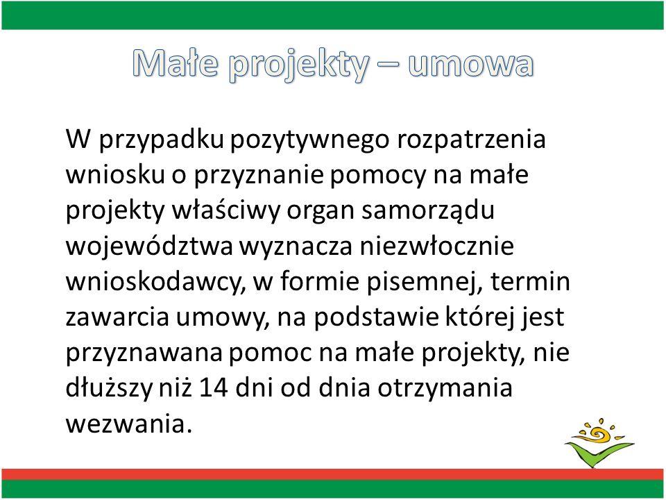 W przypadku pozytywnego rozpatrzenia wniosku o przyznanie pomocy na małe projekty właściwy organ samorządu województwa wyznacza niezwłocznie wnioskoda