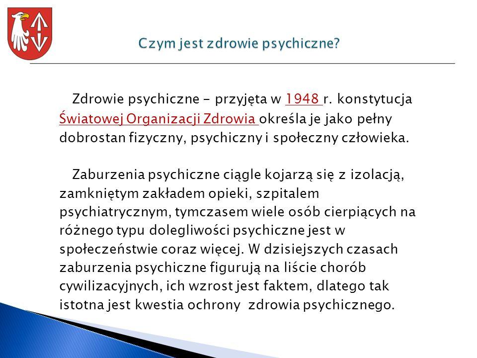Zdrowie psychiczne - przyjęta w 1948 r. konstytucja Światowej Organizacji Zdrowia określa je jako pełny dobrostan fizyczny, psychiczny i społeczny czł