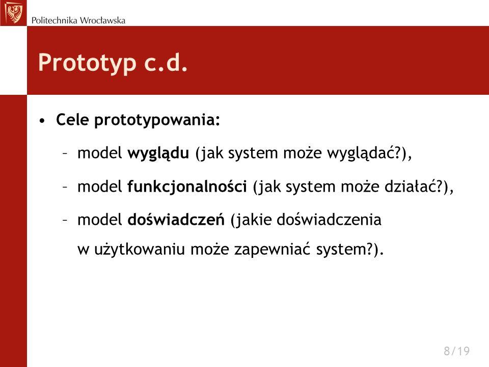 Prototyp c.d. Cele prototypowania: –model wyglądu (jak system może wyglądać?), –model funkcjonalności (jak system może działać?), –model doświadczeń (