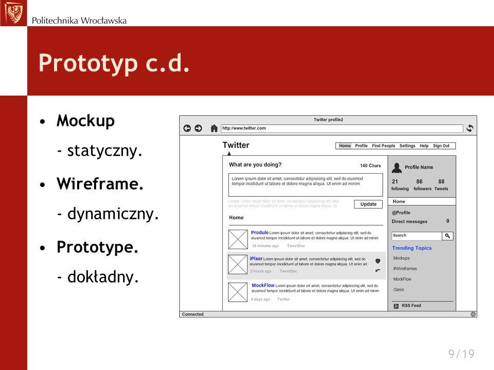 Prototyp c.d. Mockup - statyczny. Wireframe. - dynamiczny. Prototype. - dokładny. 9/19