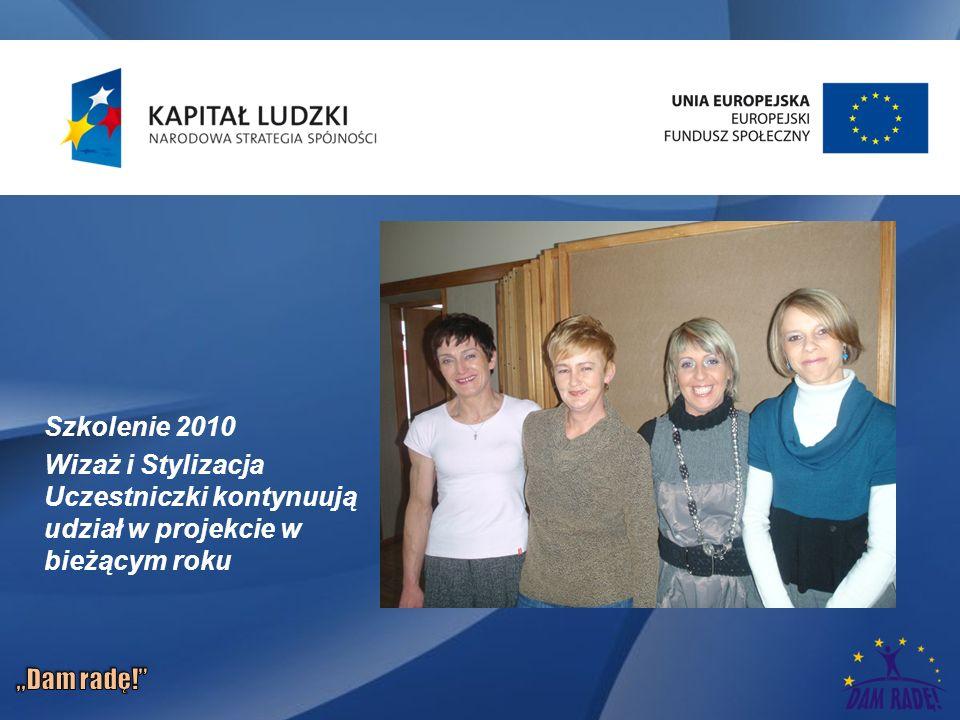 Szkolenie 2010 Wizaż i Stylizacja Uczestniczki kontynuują udział w projekcie w bieżącym roku