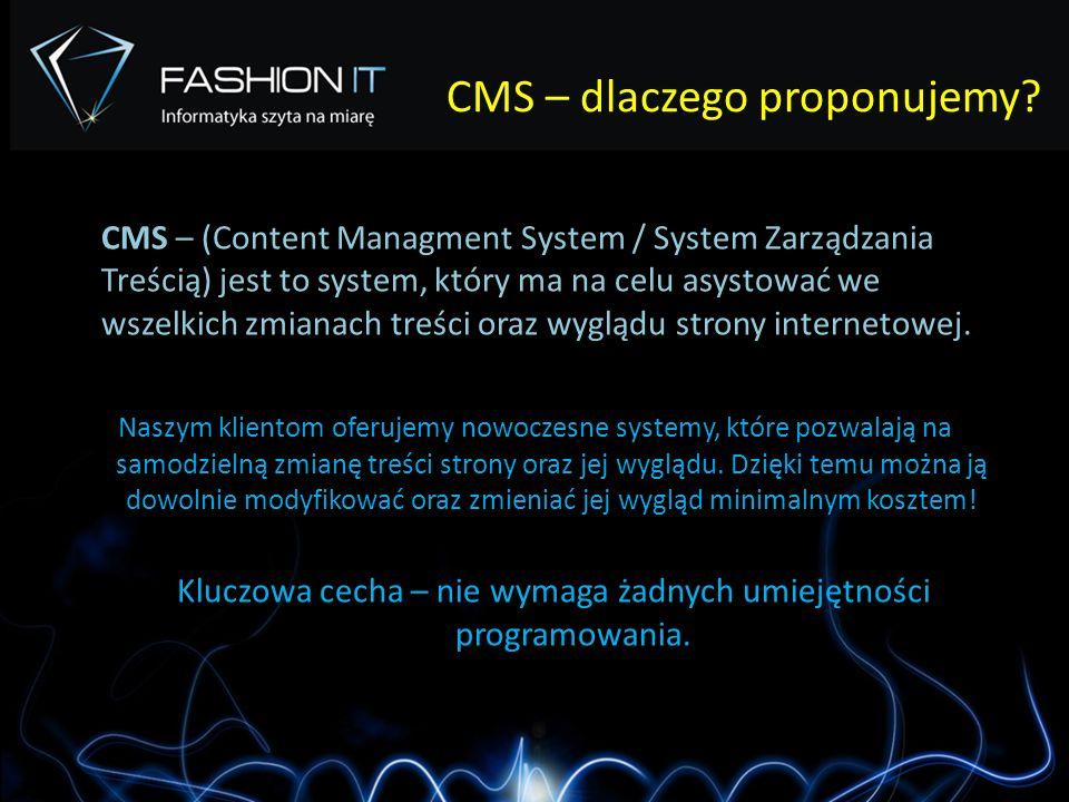 CMS – dlaczego proponujemy? CMS – (Content Managment System / System Zarządzania Treścią) jest to system, który ma na celu asystować we wszelkich zmia