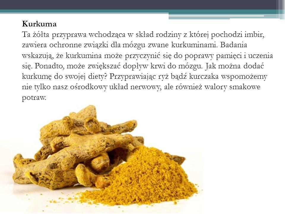Kurkuma Ta żółta przyprawa wchodząca w skład rodziny z której pochodzi imbir, zawiera ochronne związki dla mózgu zwane kurkuminami. Badania wskazują,