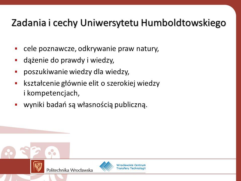 Zadania i cechy Uniwersytetu Humboldtowskiego cele poznawcze, odkrywanie praw natury, dążenie do prawdy i wiedzy, poszukiwanie wiedzy dla wiedzy, kształcenie głównie elit o szerokiej wiedzy i kompetencjach, wyniki badań są własnością publiczną.