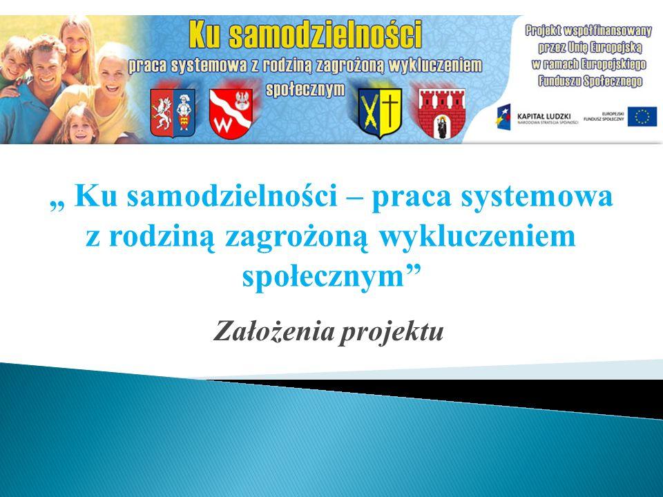 Założenia projektu Ku samodzielności – praca systemowa z rodziną zagrożoną wykluczeniem społecznym