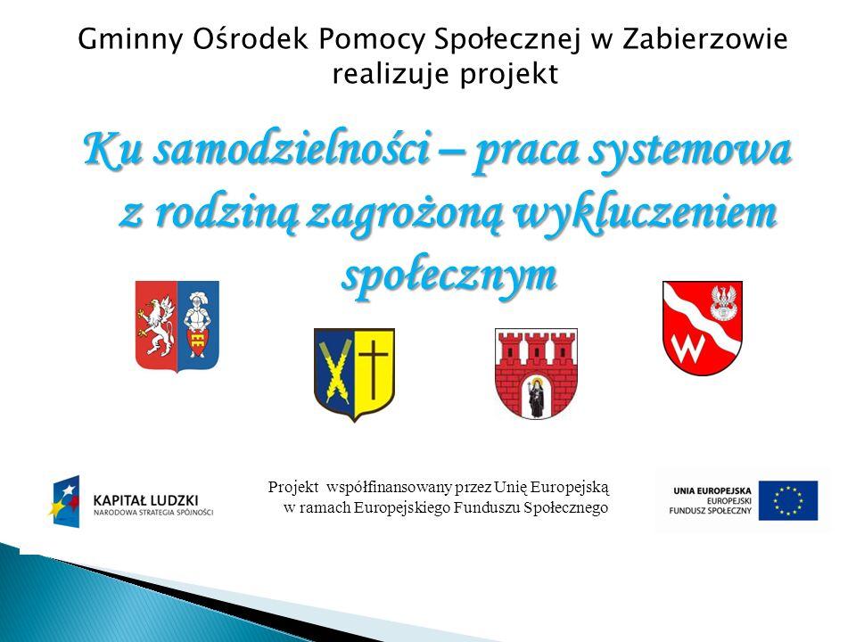 Gminny Ośrodek Pomocy Społecznej w Zabierzowie realizuje projekt Ku samodzielności – praca systemowa z rodziną zagrożoną wykluczeniem społecznym Proje